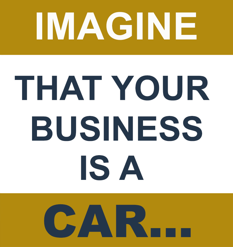 imagine that your business is a car...